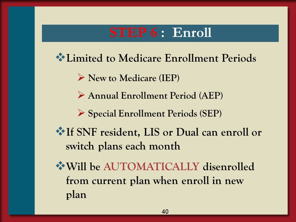 STEP 6 : Enroll Limited to Medicare Enrollment Periods