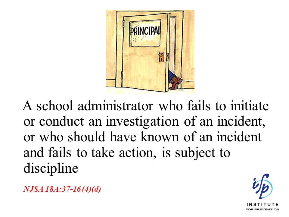 A school administrator who fails to initiate or conduct an investigation of an incident, or who should have known of an incident and fails to take action, is subject to discipline