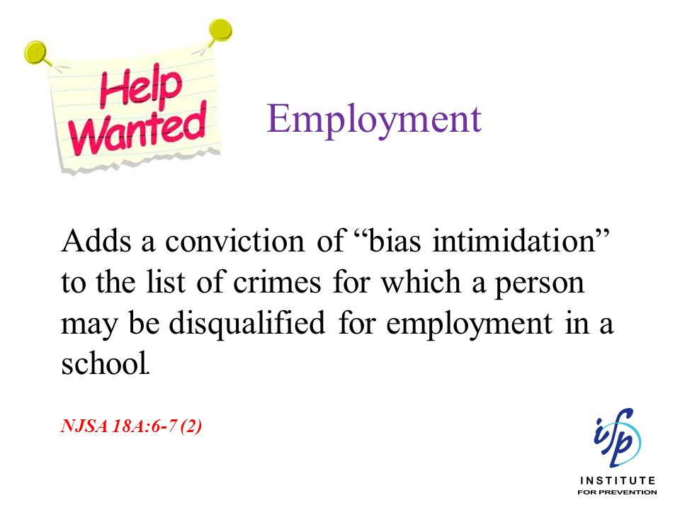 Employment Adds a conviction of bias intimidation to the list of crimes for which a person may be disqualified for employment in a school.