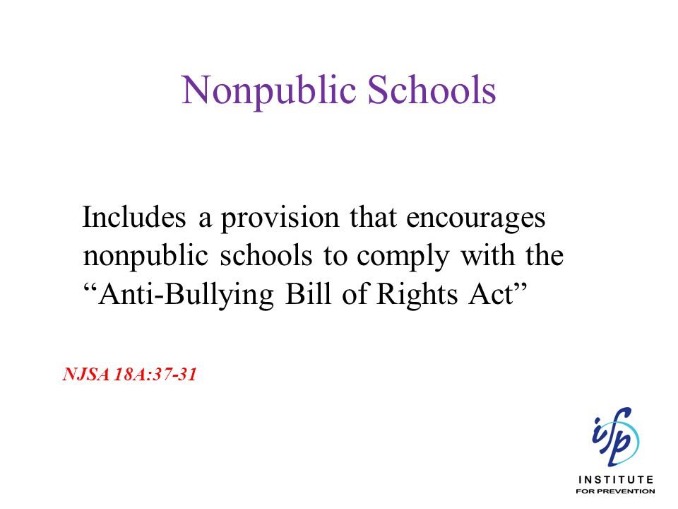 Nonpublic Schools Includes a provision that encourages nonpublic schools to comply with the Anti-Bullying Bill of Rights Act