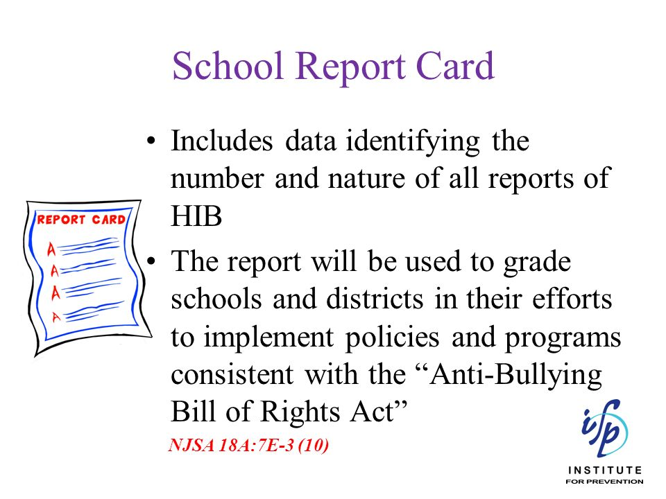 School Report Card Includes data identifying the number and nature of all reports of HIB.