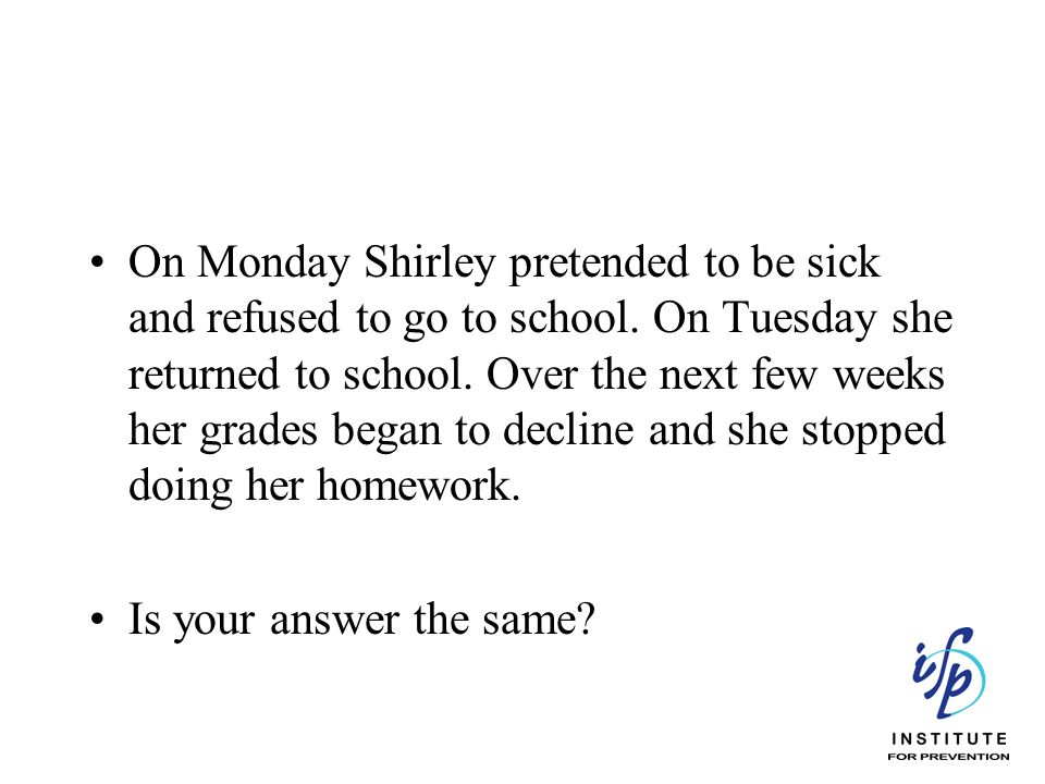 On Monday Shirley pretended to be sick and refused to go to school