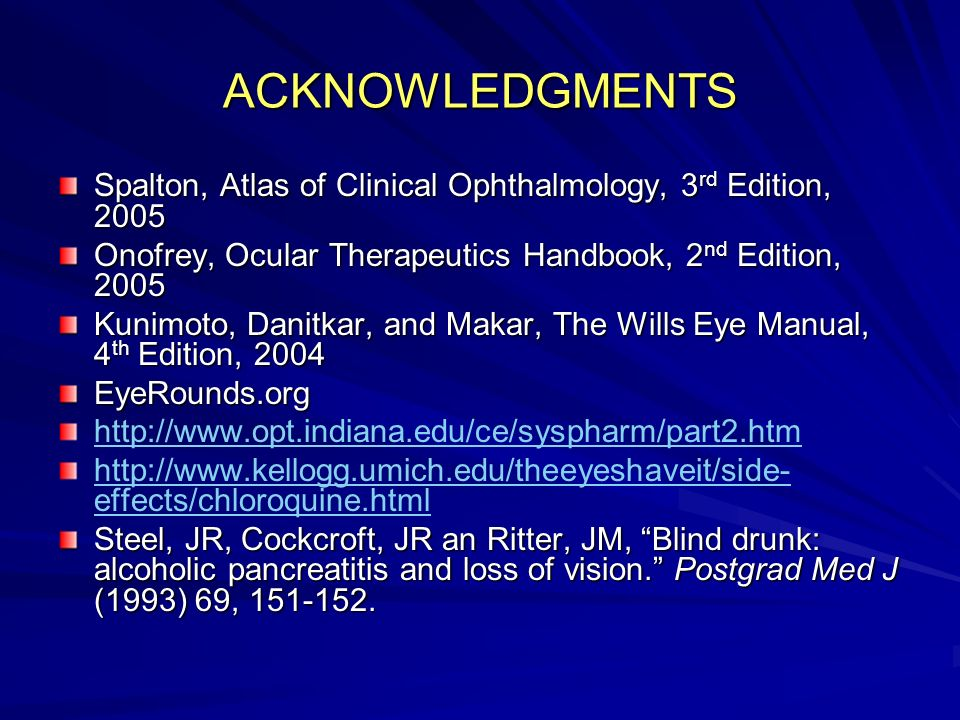 ACKNOWLEDGMENTS Spalton, Atlas of Clinical Ophthalmology, 3rd Edition, 2005. Onofrey, Ocular Therapeutics Handbook, 2nd Edition, 2005.