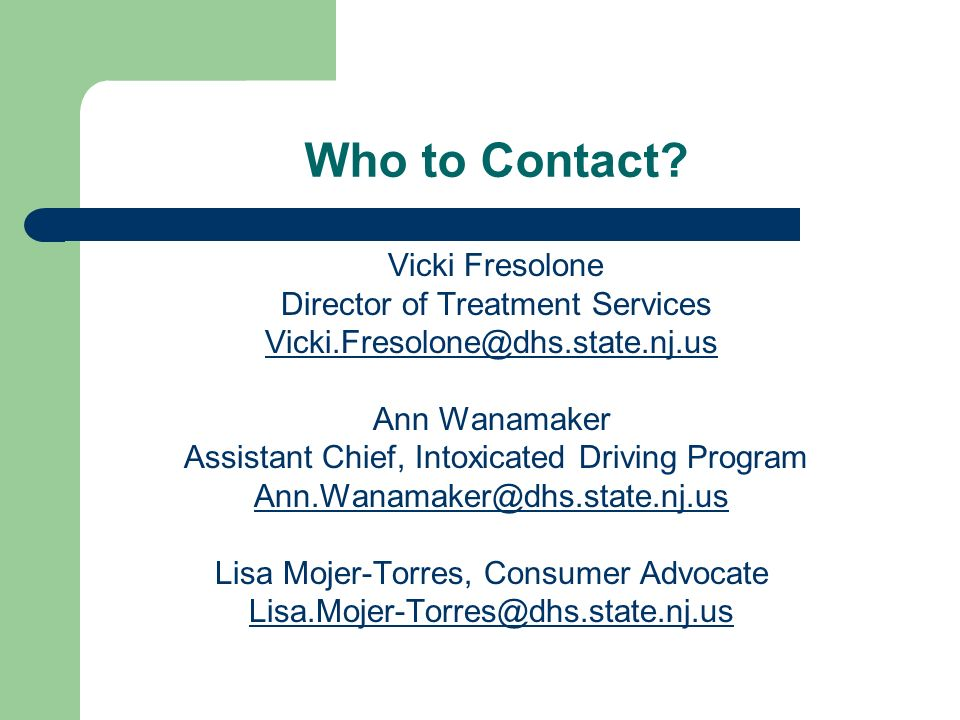Who to Contact Vicki Fresolone Director of Treatment Services