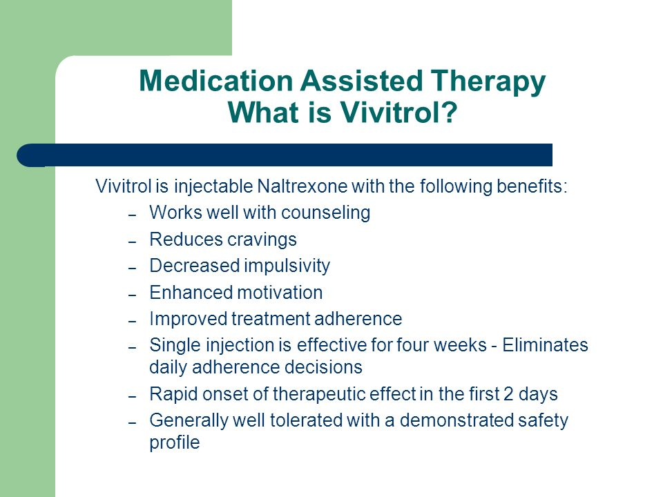 Medication Assisted Therapy What is Vivitrol