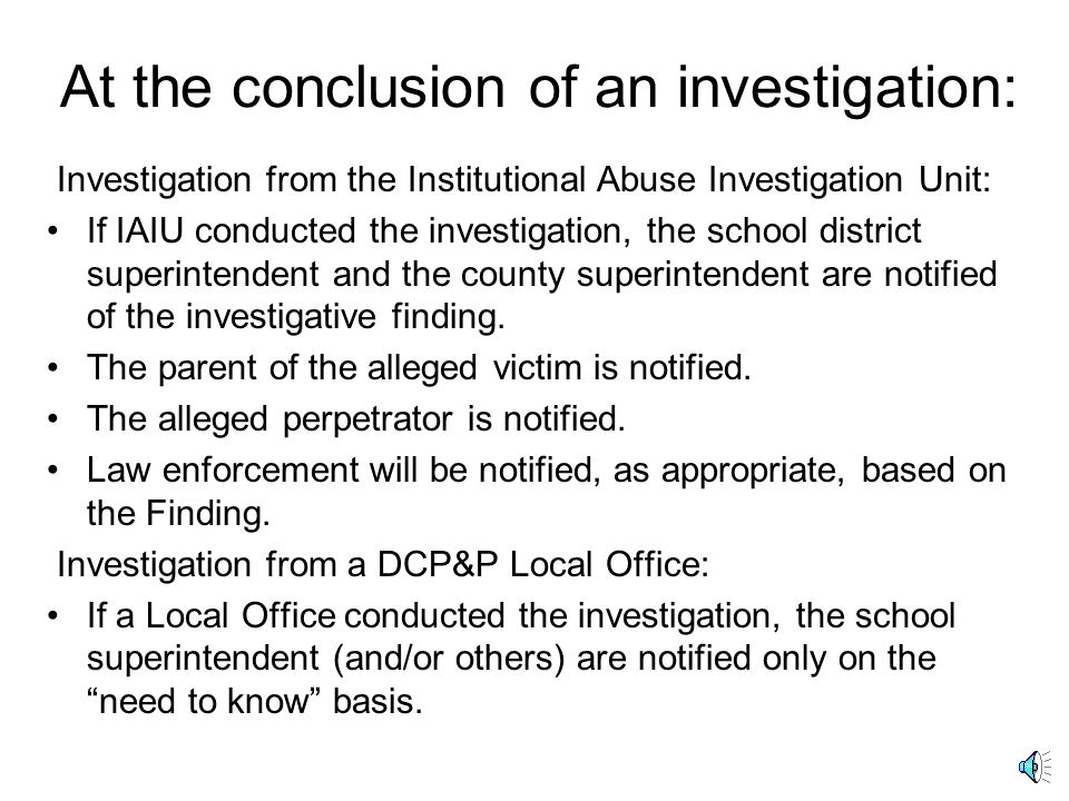 At the conclusion of an investigation:
