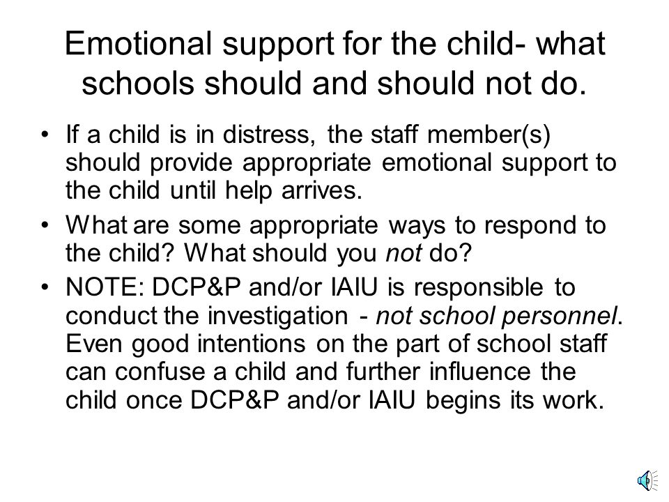 Emotional support for the child- what schools should and should not do.