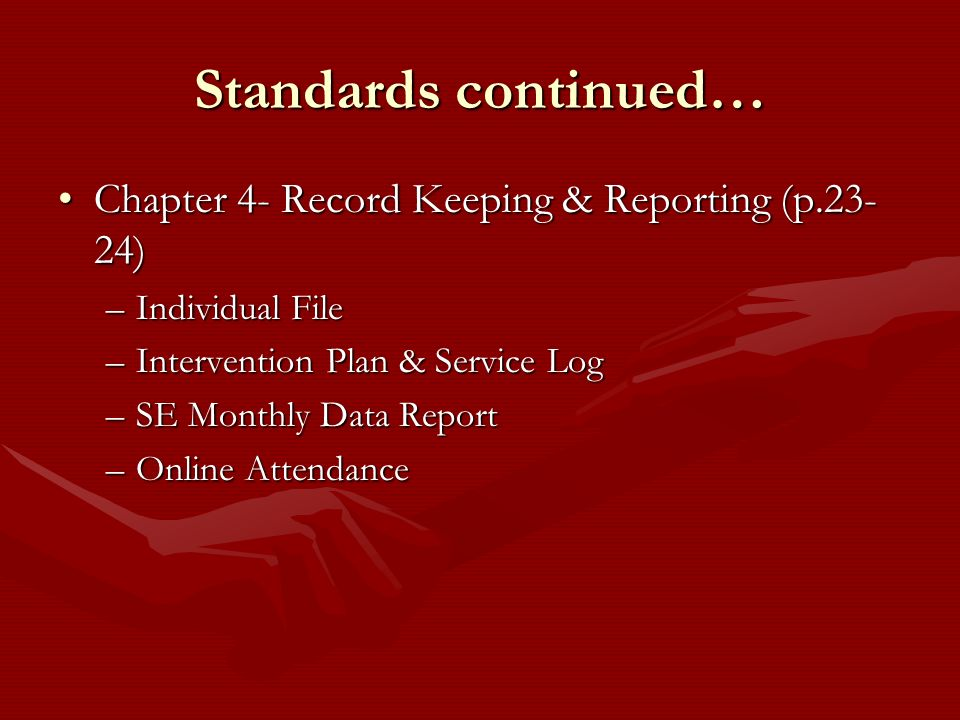 Standards continued… Chapter 4- Record Keeping & Reporting (p.23-24)
