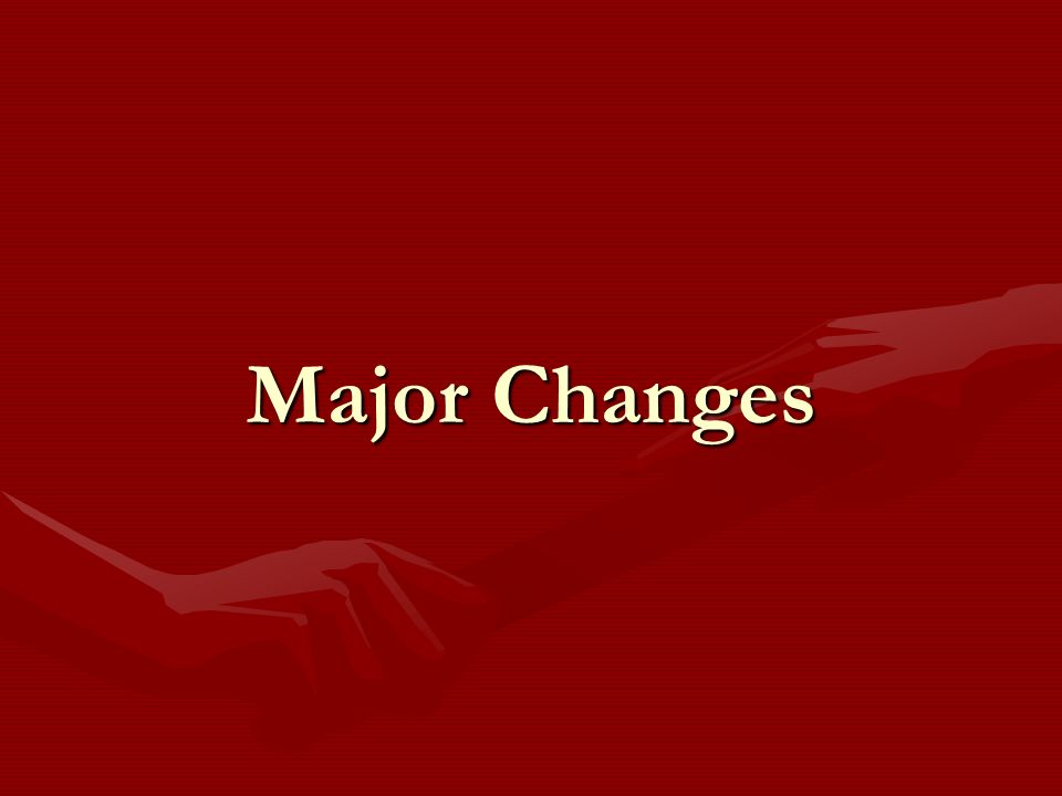 Major Changes