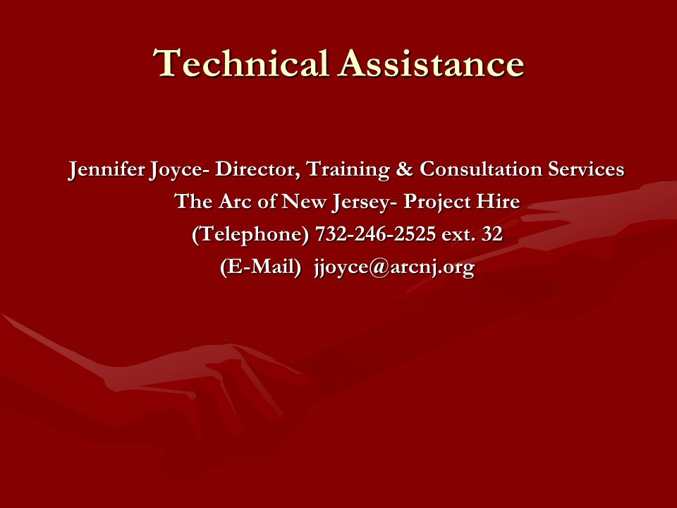 Technical AssistanceJennifer Joyce- Director, Training & Consultation Services. The Arc of New Jersey- Project Hire.