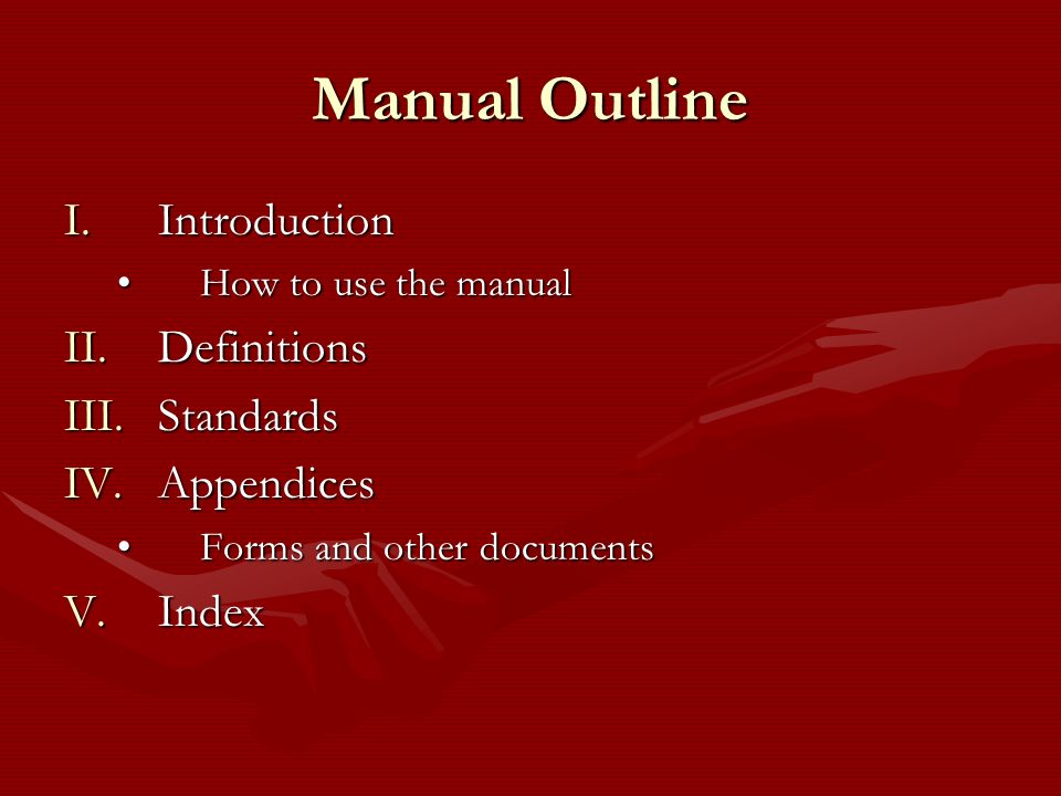 Manual Outline Introduction Definitions Standards Appendices Index