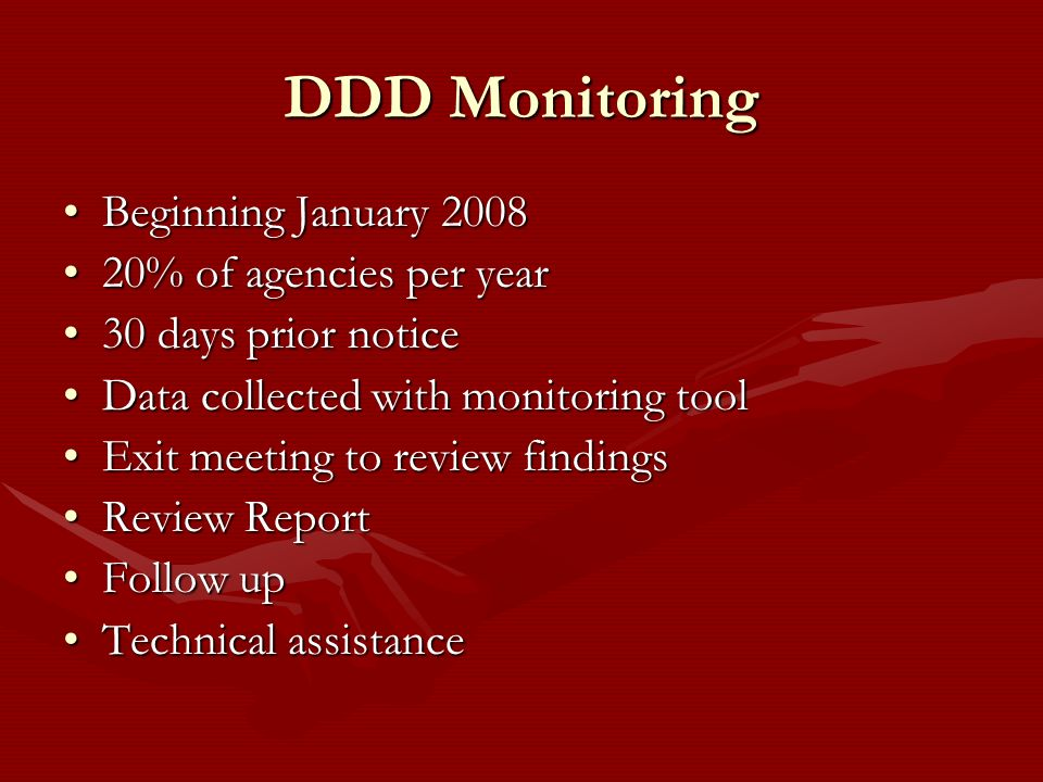 DDD Monitoring Beginning January 2008 20% of agencies per year