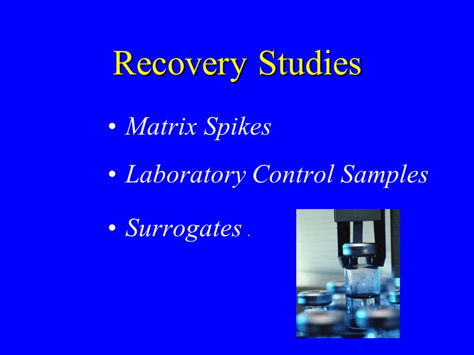 Recovery Studies Matrix Spikes Laboratory Control Samples Surrogates .