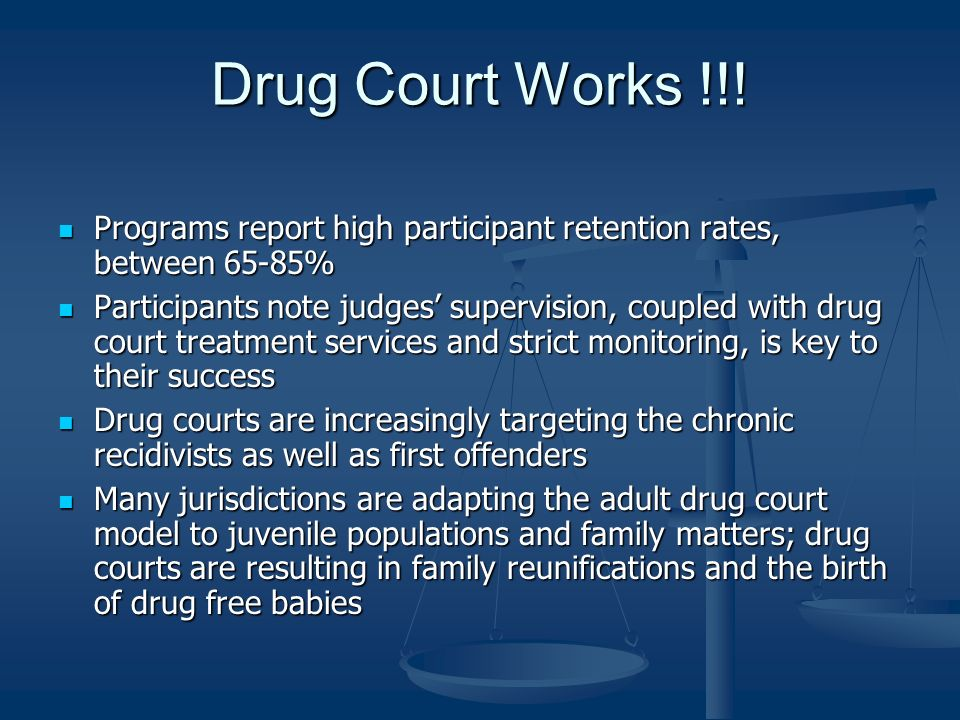 Drug Court Works !!! Programs report high participant retention rates, between 65-85%