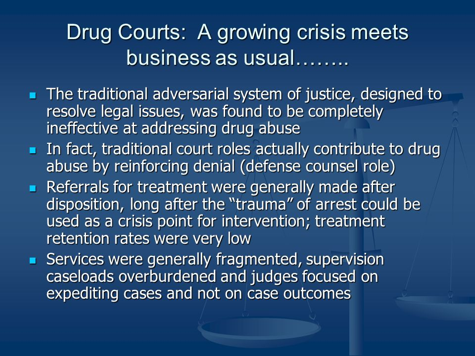 Drug Courts: A growing crisis meets business as usual……..