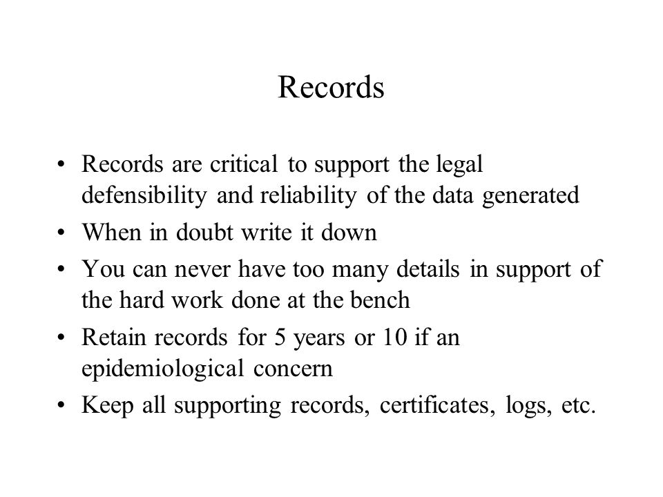 Records Records are critical to support the legal defensibility and reliability of the data generated.