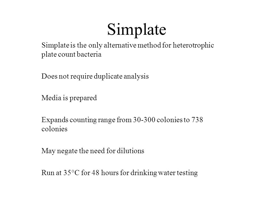 Simplate Simplate is the only alternative method for heterotrophic plate count bacteria. Does not require duplicate analysis.
