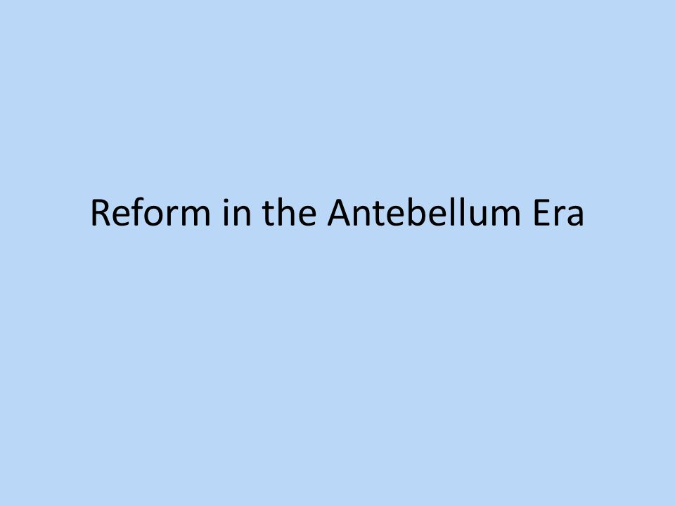 Reform in the Antebellum Era