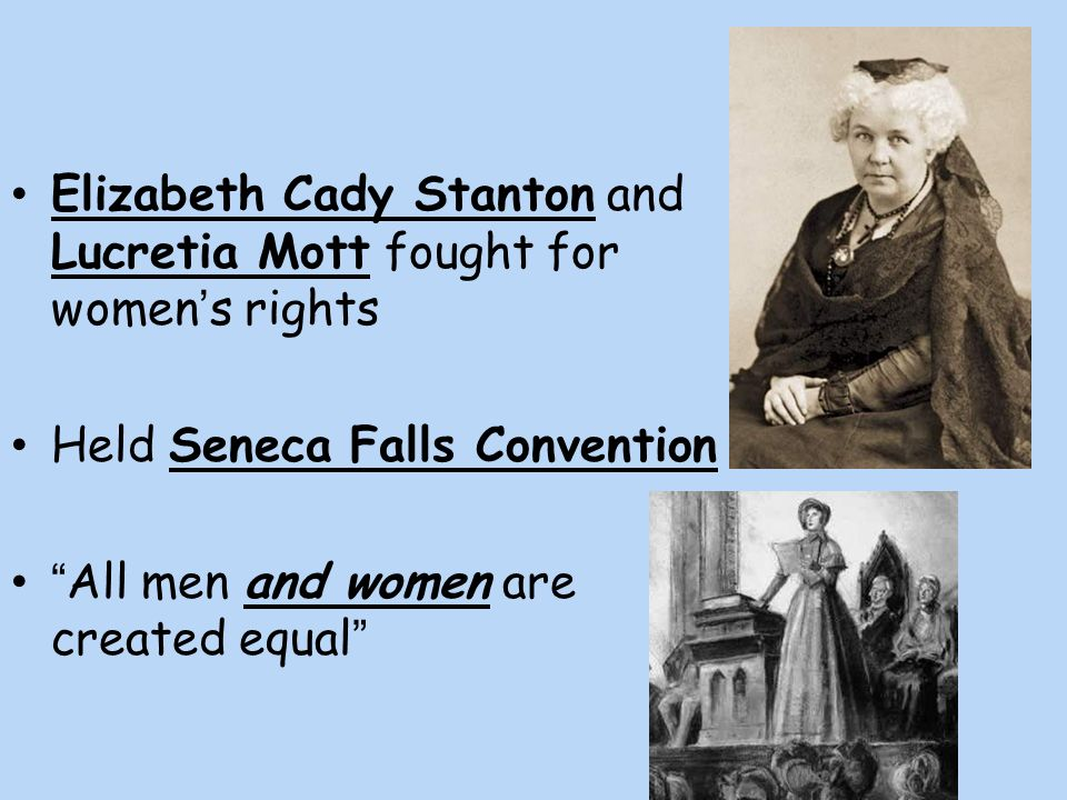 Elizabeth Cady Stanton and Lucretia Mott fought for women's rights