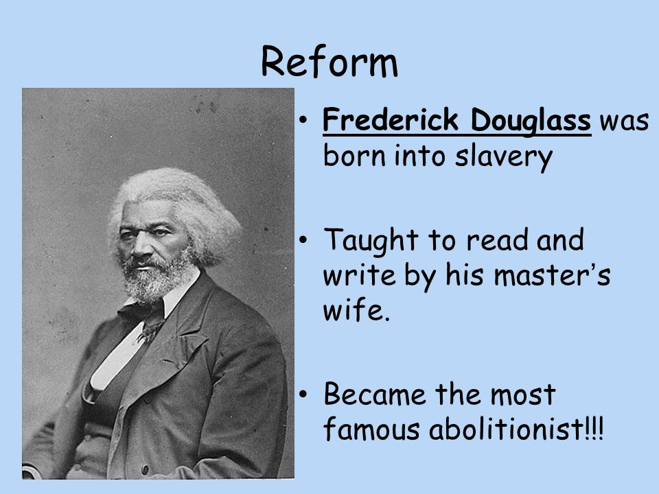 Reform Frederick Douglass was born into slavery