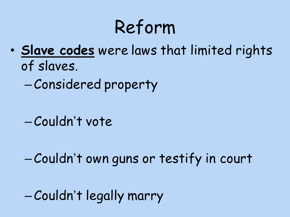 Reform Slave codes were laws that limited rights of slaves.