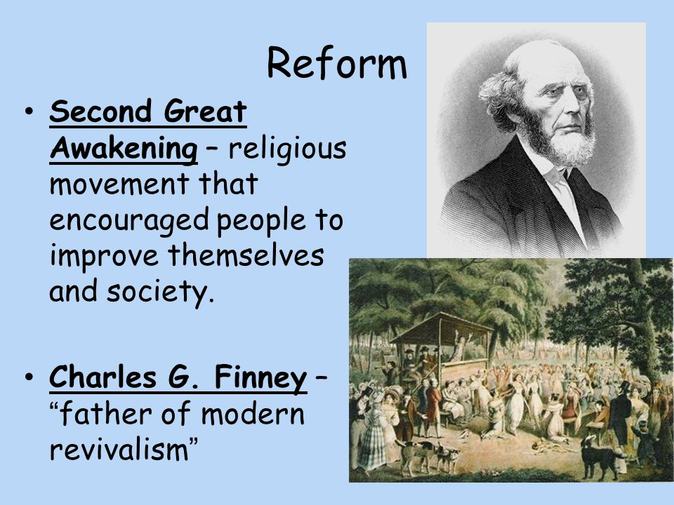 Reform Second Great Awakening – religious movement that encouraged people to improve themselves and society.