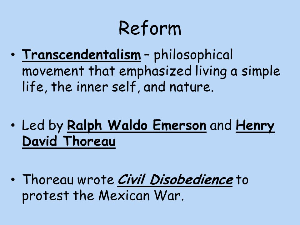 Reform Transcendentalism – philosophical movement that emphasized living a simple life, the inner self, and nature.
