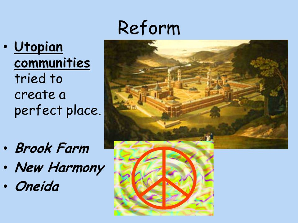 Reform Utopian communities tried to create a perfect place. Brook Farm