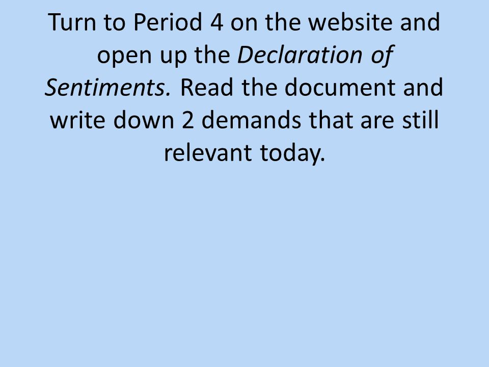 Turn to Period 4 on the website and open up the Declaration of Sentiments.