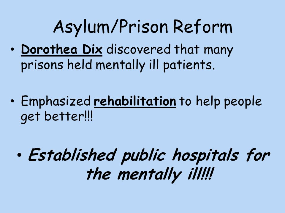 Established public hospitals for the mentally ill!!!