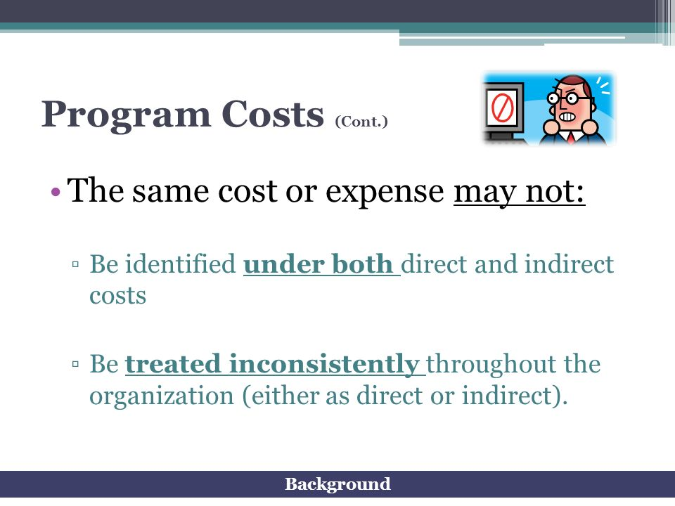 Program Costs (Cont.) The same cost or expense may not: