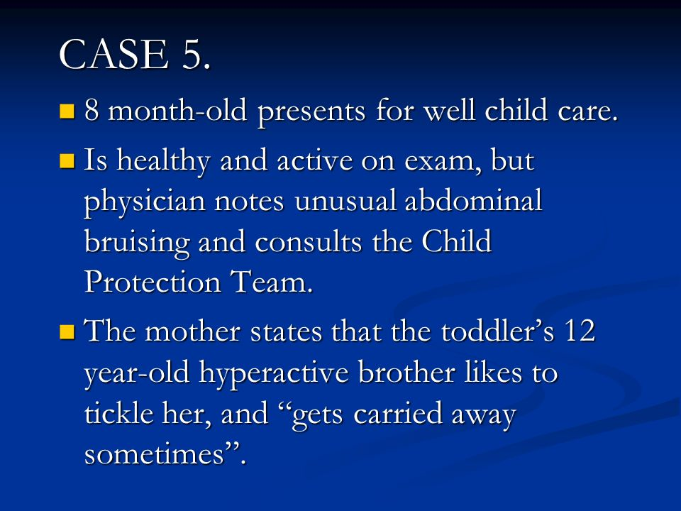 CASE 5. 8 month-old presents for well child care.