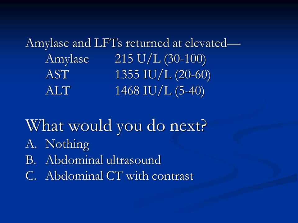What would you do next Amylase and LFTs returned at elevated—