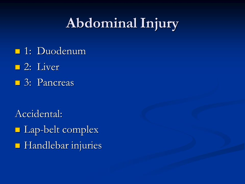 Abdominal Injury 1: Duodenum 2: Liver 3: Pancreas Accidental: