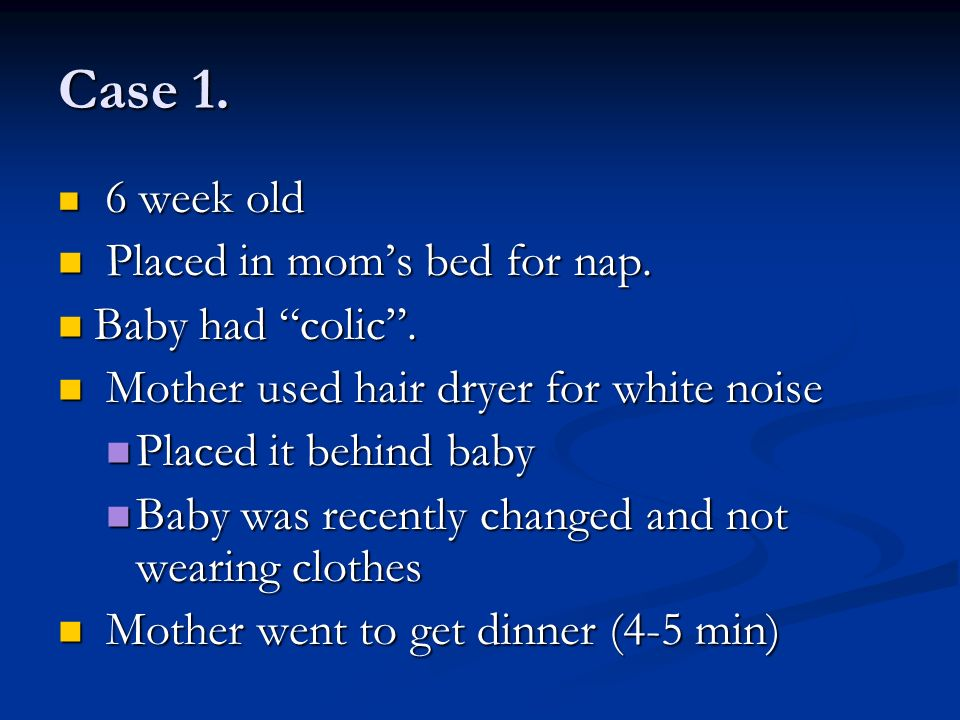 Case 1. Placed in mom's bed for nap. Baby had colic .