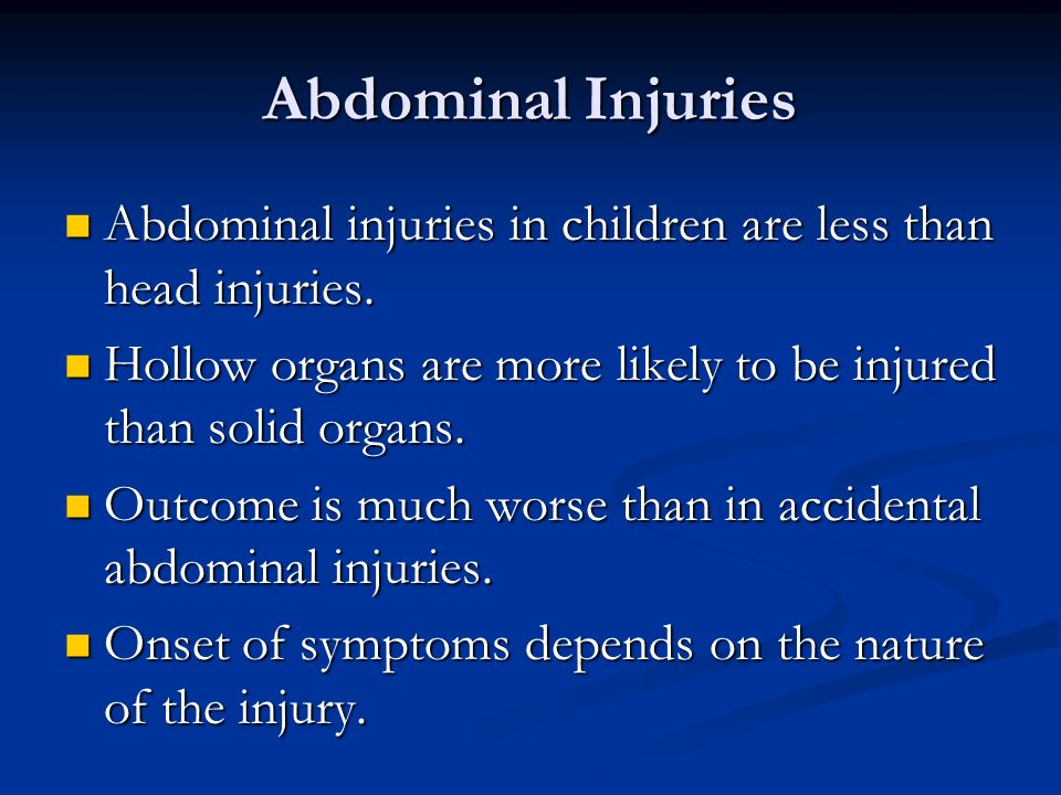 Abdominal Injuries Abdominal injuries in children are less than head injuries. Hollow organs are more likely to be injured than solid organs.