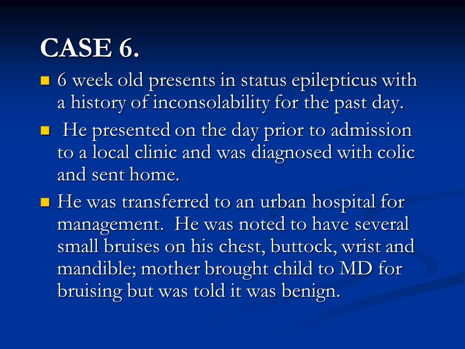 CASE 6. 6 week old presents in status epilepticus with a history of inconsolability for the past day.