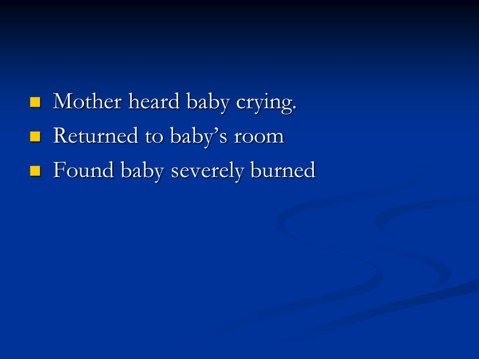 Mother heard baby crying. Returned to baby's room