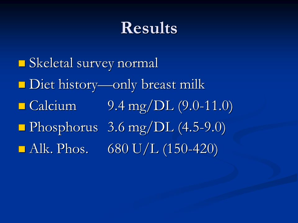 Results Skeletal survey normal Diet history—only breast milk