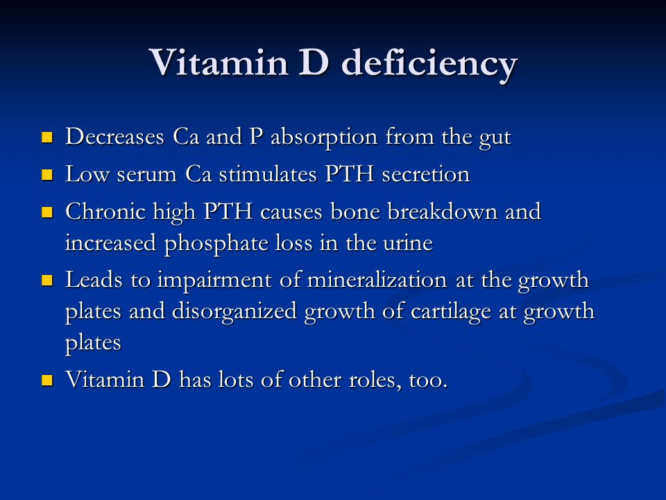 Vitamin D deficiency Decreases Ca and P absorption from the gut