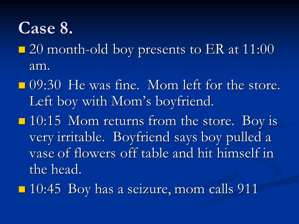 Case 8. 20 month-old boy presents to ER at 11:00 am.