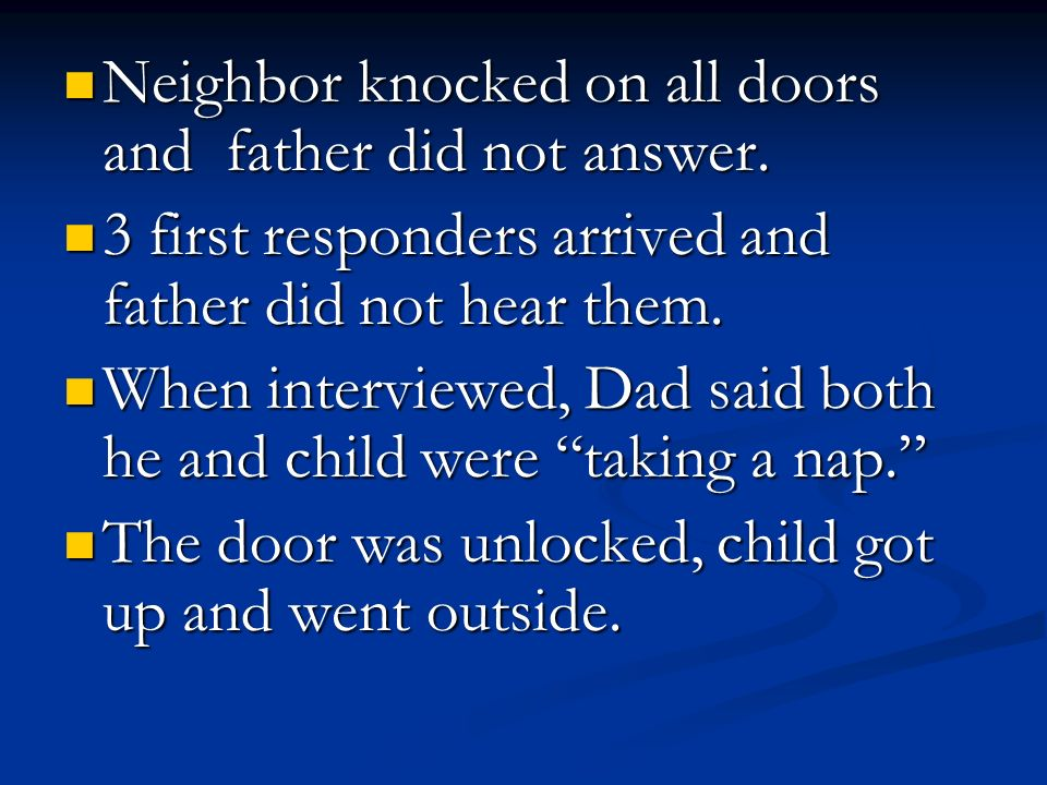 Neighbor knocked on all doors and father did not answer.