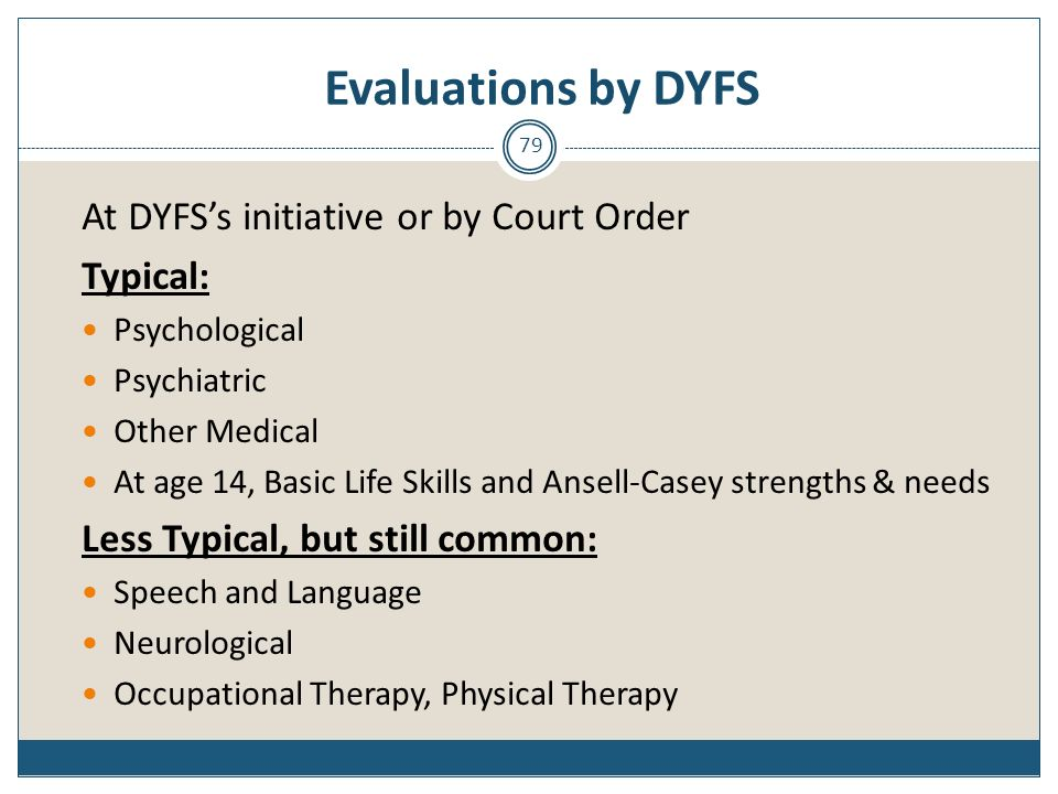Evaluations by DYFS At DYFS's initiative or by Court Order Typical: