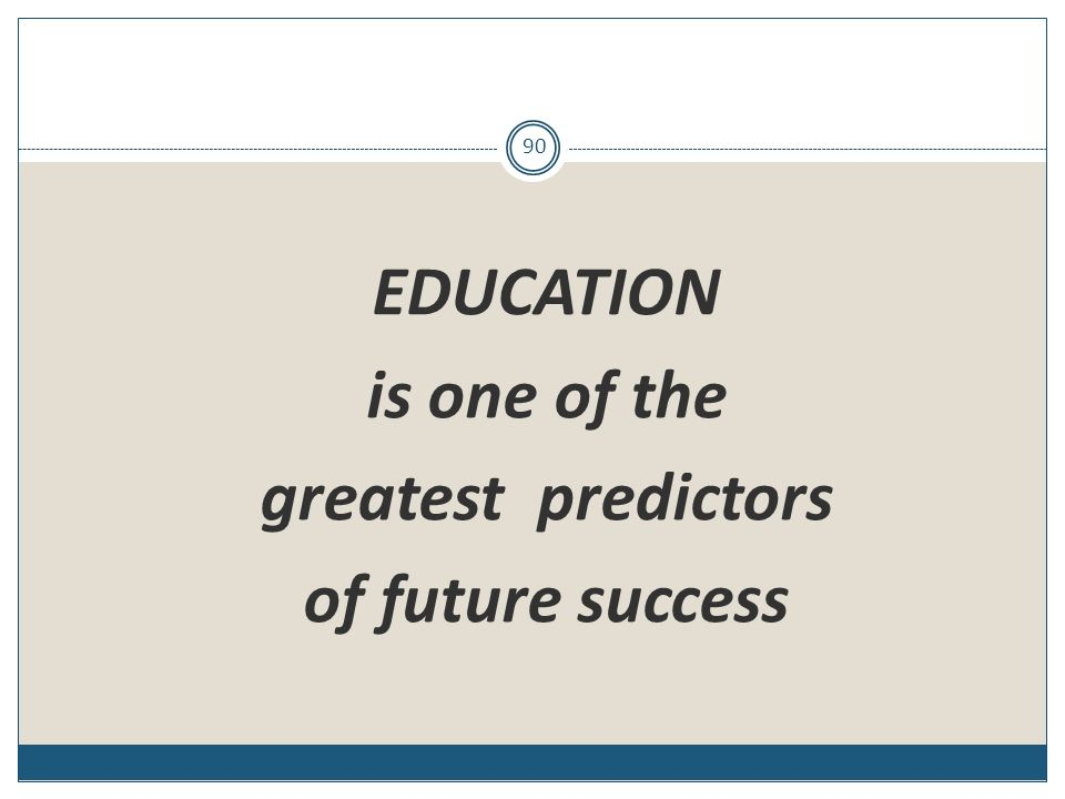 EDUCATION is one of the greatest predictors of future success