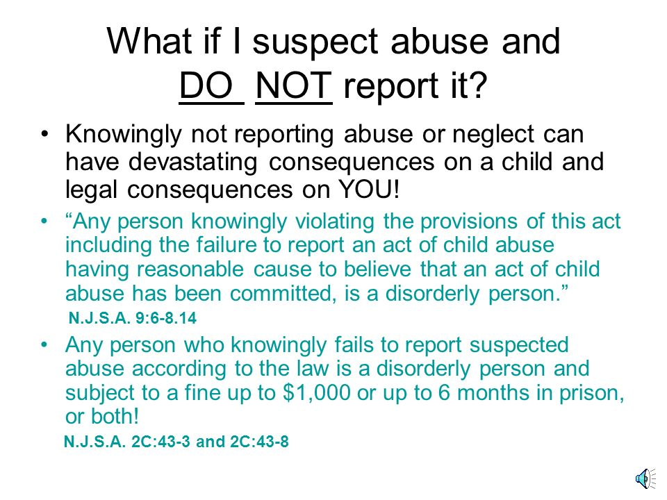 What if I suspect abuse and DO NOT report it