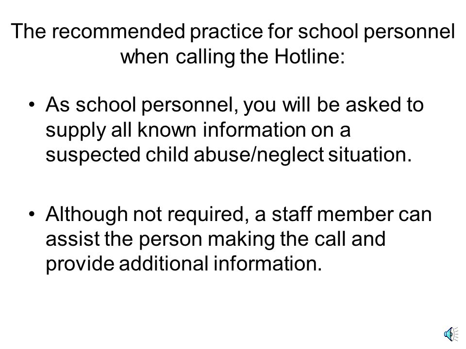 The recommended practice for school personnel when calling the Hotline: