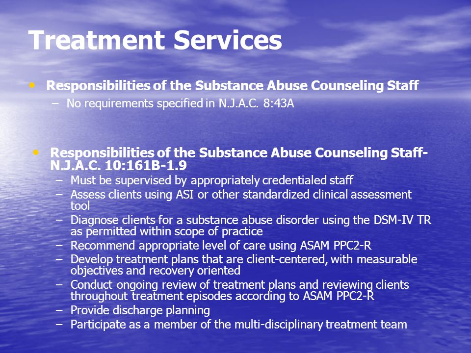 Treatment Services Responsibilities of the Substance Abuse Counseling Staff. No requirements specified in N.J.A.C. 8:43A.