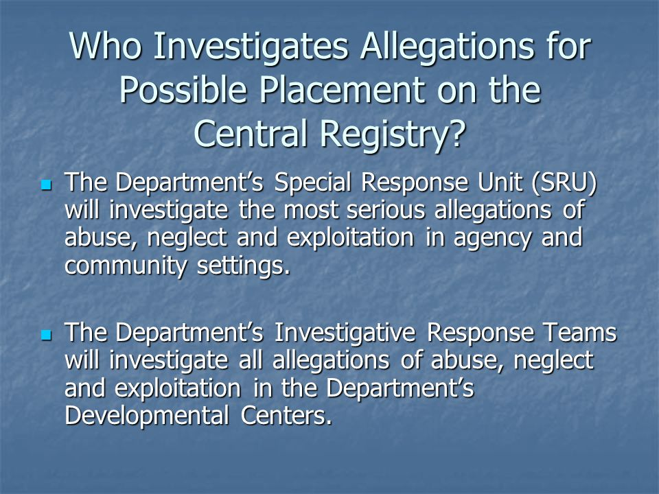 Who Investigates Allegations for Possible Placement on the Central Registry