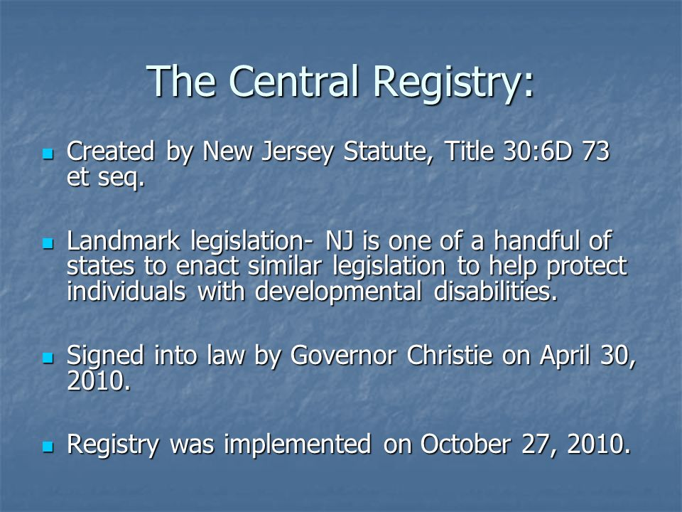 The Central Registry:Created by New Jersey Statute, Title 30:6D 73 et seq.