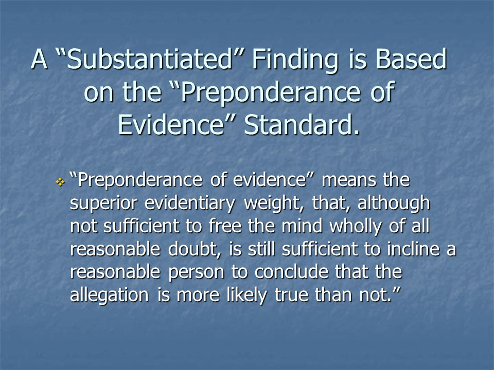 A Substantiated Finding is Based on the Preponderance of Evidence Standard.